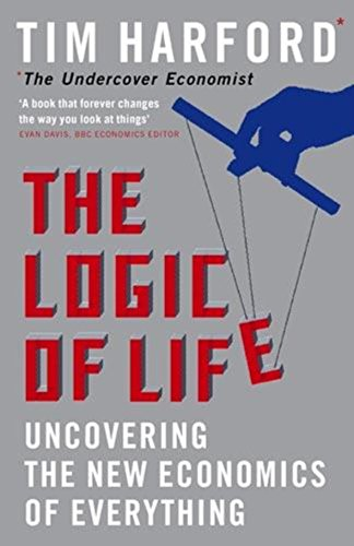 9780316027571: The Logic of Life: Uncovering the New Economics of Everything