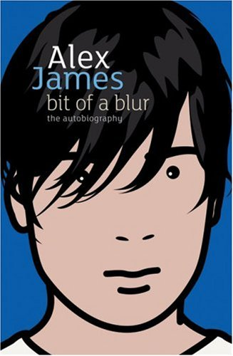 Bit of a Blur: The Autobiography: James, Alex