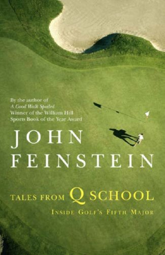Tales from Q School: Inside Golf's Fifth Major (0316027812) by John Feinstein