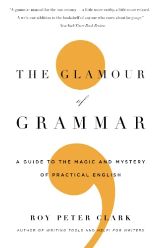 9780316027908: The Glamour of Grammar: A Guide to the Magic and Mystery of Practical English