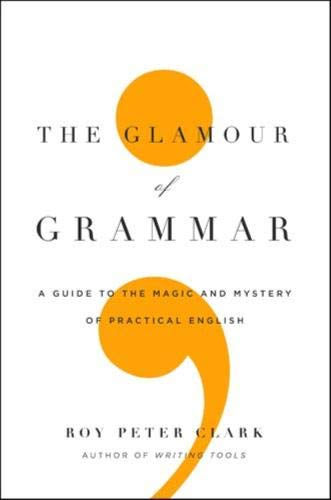 9780316027915: The Glamour of Grammar: A Guide to the Magic and Mystery of Practical English