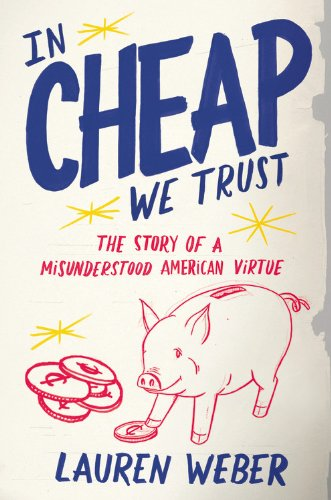 9780316030281: In CHEAP We Trust: The Story of a Misunderstood American Virtue