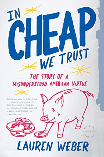 9780316030298: In CHEAP We Trust: The Story of a Misunderstood American Virtue