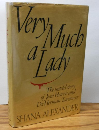 Very Much a Lady: The Untold Story of Jean Harris and Dr. Herman Tarnower: Alexander, Shana