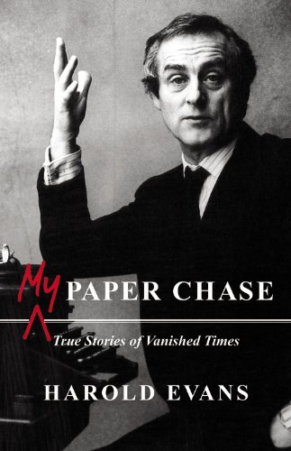 My Paper Chase:True Stories of Vanished Times: Harold Evans