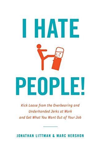 9780316032292: I Hate People!: Kick Loose from the Overbearing and Underhanded Jerks at Work and Get What You Want Out of Your Job