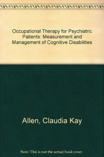 Occupational Therapy for Psychiatric Diseases: Measurements and: Claudia Kay Allen;