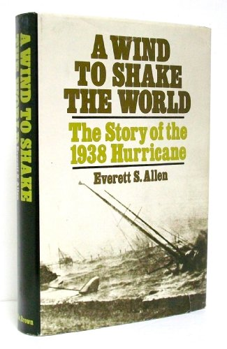 9780316034265: A Wind to Shake the World: The Story of the 1938 Hurricane