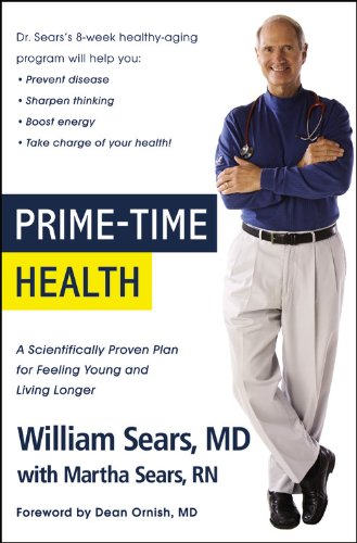 Prime-Time Health: A Scientifically Proven Plan for Feeling Young and Living Longer: Sears, William...