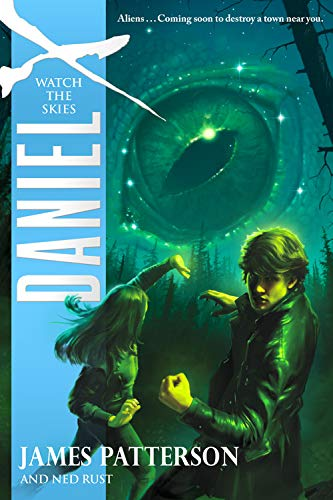 Watch the Skies (Daniel X): James Patterson; Ned Rust