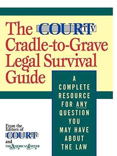9780316036634: The Court TV Cradle-to-Grave Legal Survival Guide: A Complete Resource for Any Question You May Have About the Law