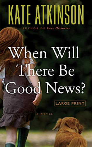 9780316037549: When Will There Be Good News?: A Novel