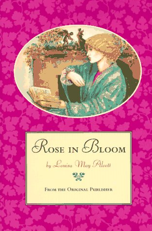 Rose in Bloom (A Sequel to Eight Cousins): Alcott, Louisa M.
