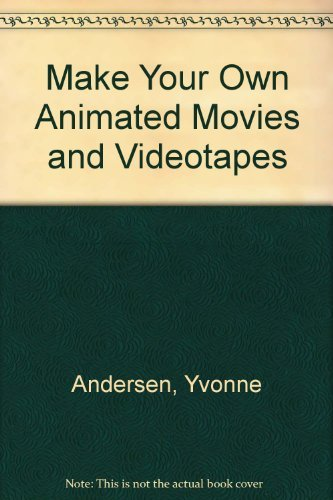 9780316039413: Make Your Own Animated Movies and Videotapes