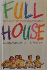 Full House: The Story of the Anderson Quintuplets (Signed By Author): Anderson, Karen;Robinson, Jo