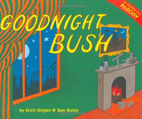 Goodnight Bush: A Parody: Origen, Erich; Golan, Gan