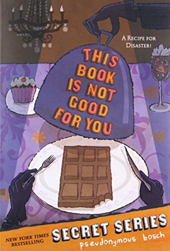This Book Is Not Good For You (Secret, Bk 3): Bosch, Pseudonymous