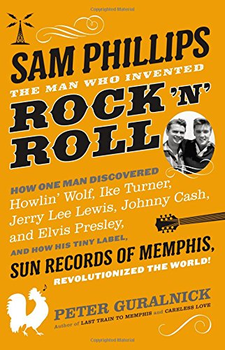 9780316042741: Sam Phillips: The Man Who Invented Rock 'n' Roll