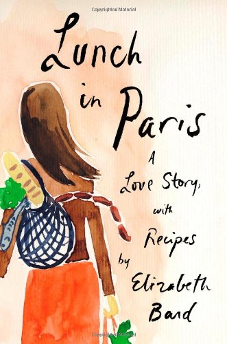 Lunch in Paris: A Love Story, with Recipes: Bard, Elizabeth