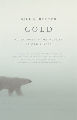 Cold : Adventures in the World's Frozen: Bill Streever