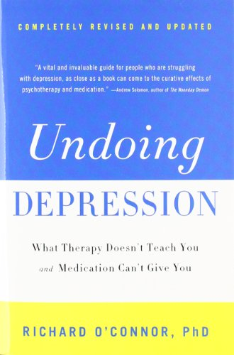 9780316043410: Undoing Depression: What Therapy Doesn't Teach You and Medication Can't Give You