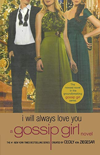 9780316043595: Gossip Girl: I Will Always Love You: A Gossip Girl novel