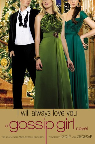 9780316043618: Gossip Girl: I Will Always Love You: A Gossip Girl novel