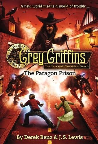 Grey Griffins: The Clockwork Chronicles No. 3: The Paragon Prison: Benz, Derek; Lewis, J.S.