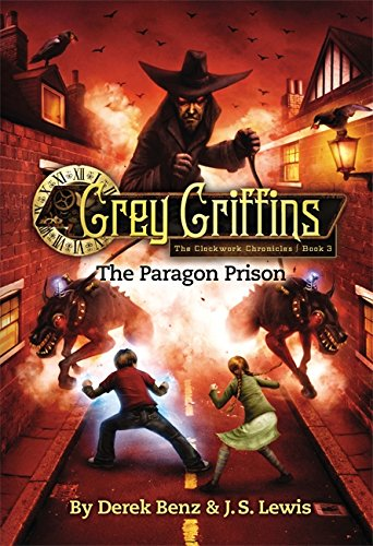 Grey Griffins : The Paragon Prison. the Clockwork Chronicles, Book Three.