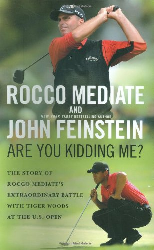 9780316049108: Are You Kidding Me?: The Story of Rocco Mediate's Extraordinary Battle with Tiger Woods at the US Open