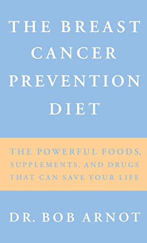 The Breast Cancer Prevention Diet: The Powerful Foods, Supplements, and Drugs That Can Save Your ...