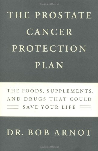 The Prostate Cancer Protection Plan: The Foods, Supplements and Drugs That Could Save Your Life: ...