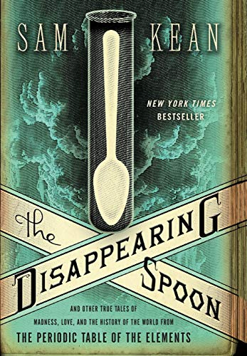 9780316051644: The Disappearing Spoon: And Other True Tales of Madness, Love and the History of the World from the Periodic Table of the Elements