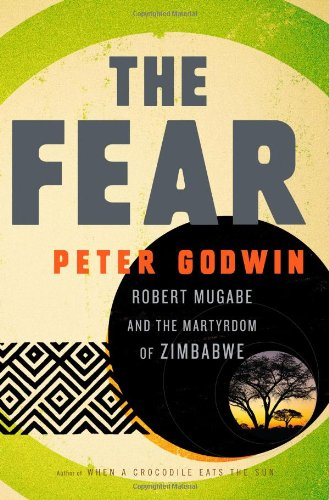 9780316051736: The Fear: Robert Mugabe and the Martyrdom of Zimbabwe