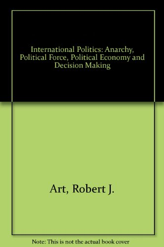 9780316052399: International Politics: Anarchy, Political Force, Political Economy and Decision Making