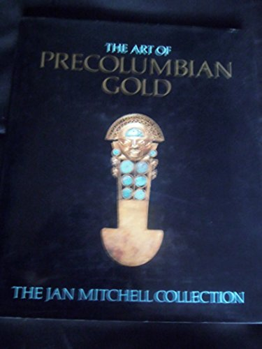 9780316052818: The Art of Precolumbian Gold: The Jan Mitchell Collection