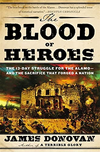 9780316053730: The Blood of Heroes: The 13-Day Struggle for the Alamo - and the Sacrifice That Forged a Nation