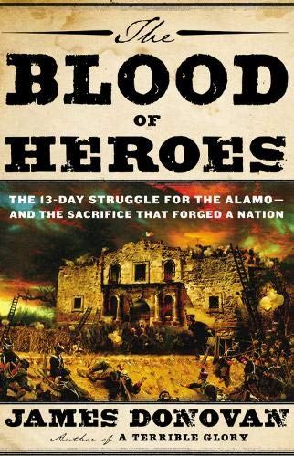 9780316053747: The Blood of Heroes: The 13-Day Struggle for the Alamo - and the Sacrifice That Forged a Nation