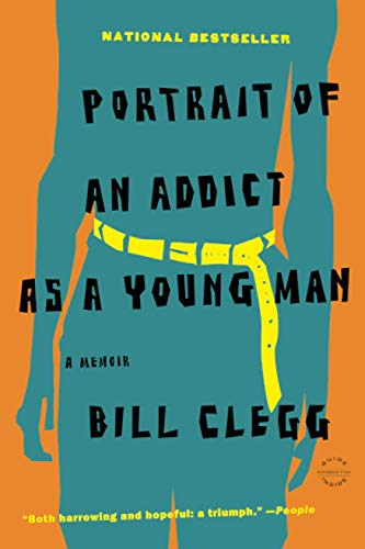 Portrait of an Addict as a Young Man: A Memoir: Clegg, Bill