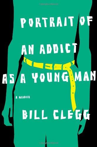 9780316054676: Portrait of an Addict As a Young Man: A Memoir
