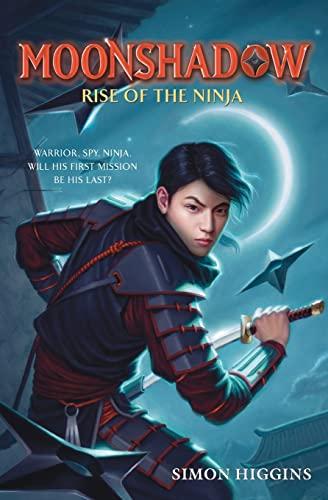 Moonshadow: Rise of the Ninja: Higgins, Simon