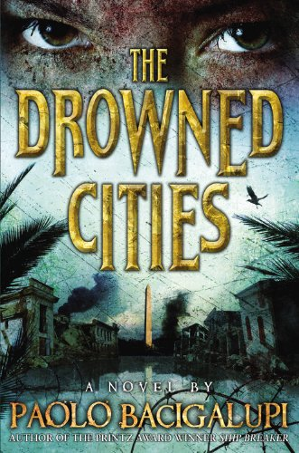 THE DROWNED CITIES: Bacigalupi, Paolo.