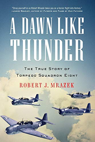 9780316056533: A Dawn Like Thunder: The True Story of Torpedo Squadron Eight