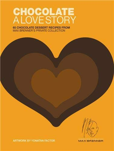 9780316056625: Chocolate: A Love Story: 65 Chocolate Dessert Recipes from Max Brenner's Private Collection