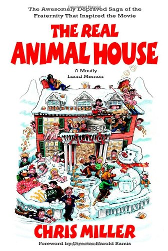 9780316057011: The Real Animal House: The Awesomely Depraved Saga of the Fraternity That Inspired the Movie