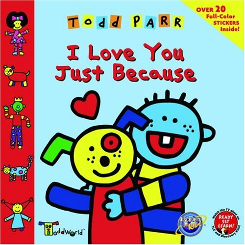 ToddWorld: I Love You Just Because: Parr, Todd