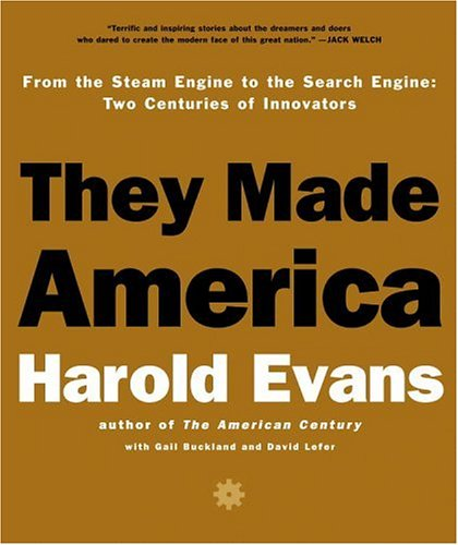 9780316057974: They Made America: Two Centuries of Innovators from the Steam Engine to the Search Engine