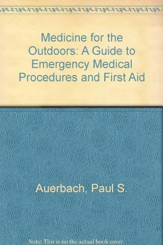 Medicine for the Outdoors: A Guide to: Auerbach, Paul S.