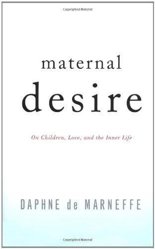 Maternal Desire: On Children, Love, and the Inner Life: Marneffe, Daphne de