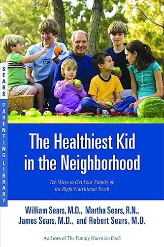 The Healthiest Kid in the Neighborhood: Ten: Sears, William, Sears,